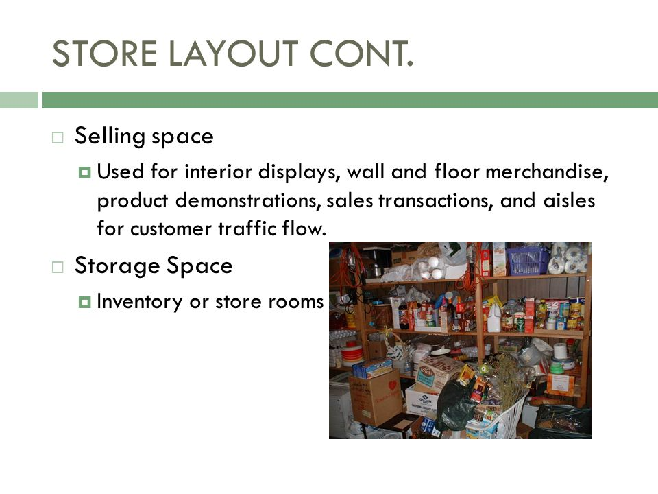 STORE LAYOUT CONT. Selling space Storage Space