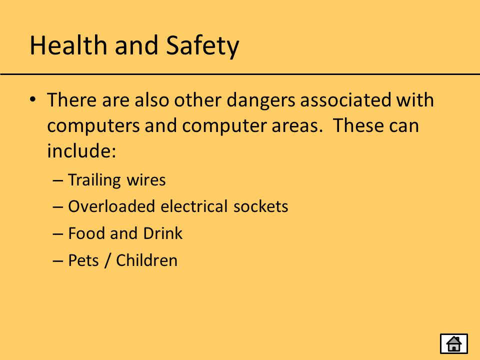 Health and Safety There are also other dangers associated with computers and computer areas. These can include: