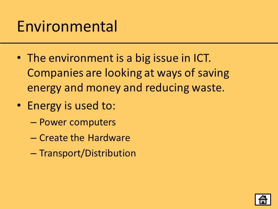 Environmental The environment is a big issue in ICT. Companies are looking at ways of saving energy and money and reducing waste.