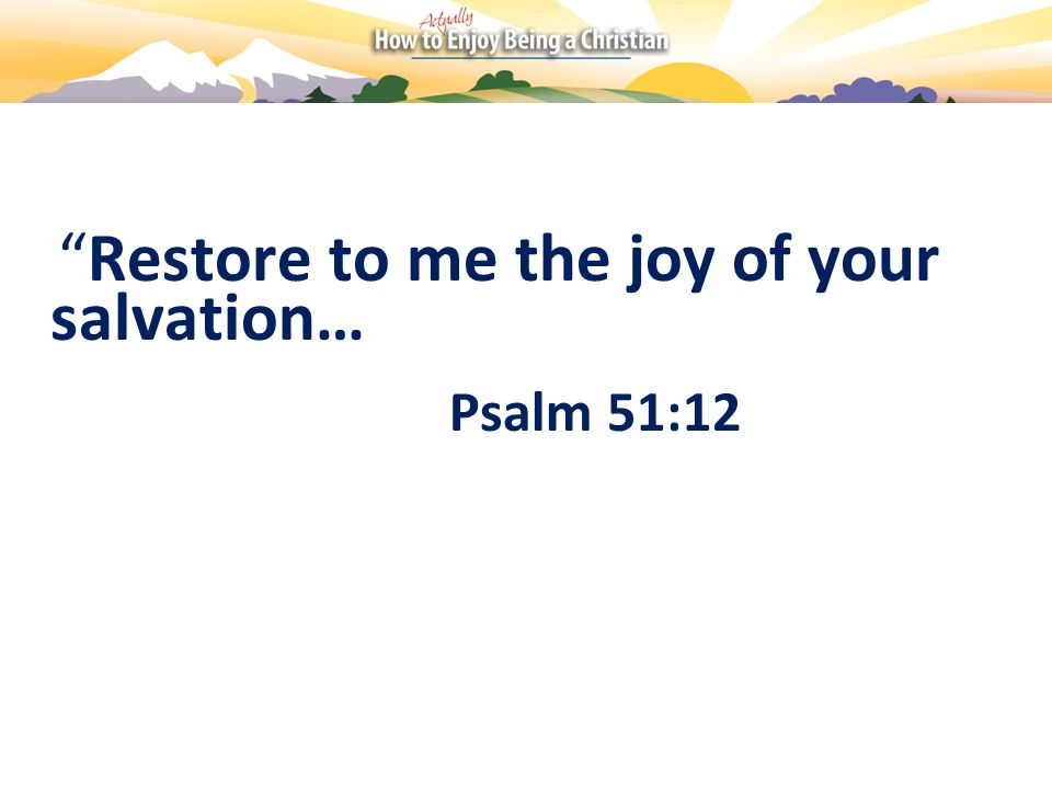 Restore to me the joy of your salvation…