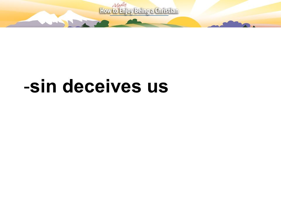 -sin deceives us
