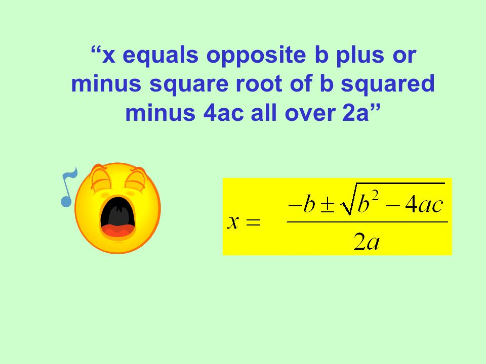x equals opposite b plus or minus square root of b squared minus 4ac all over 2a
