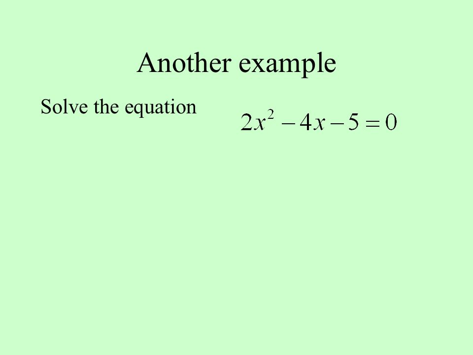 Another example Solve the equation