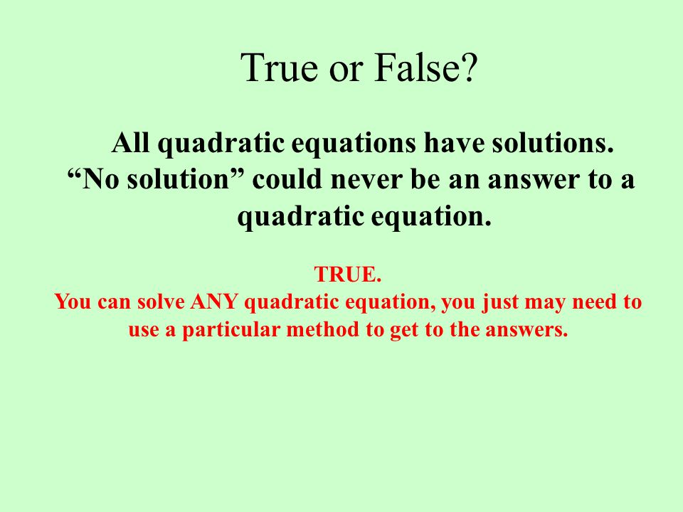 No solution could never be an answer to a quadratic equation.