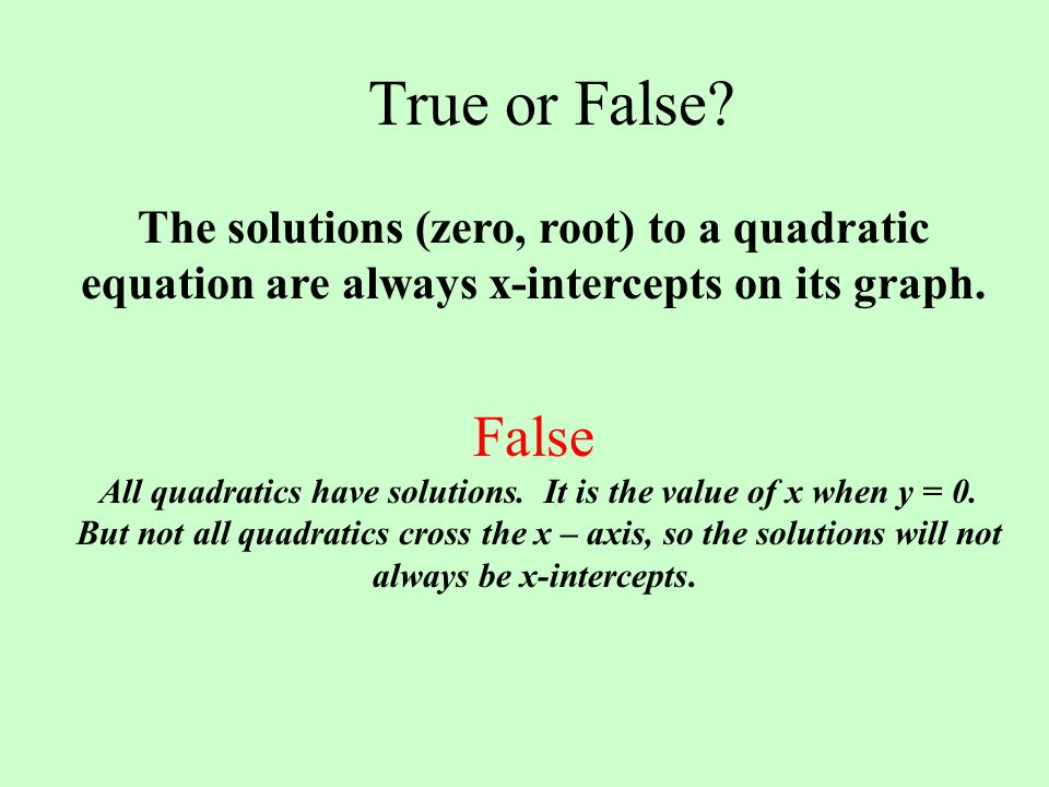 All quadratics have solutions. It is the value of x when y = 0.