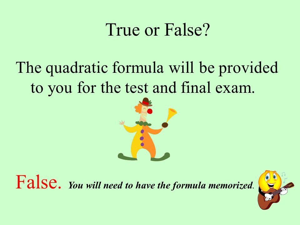False. You will need to have the formula memorized.
