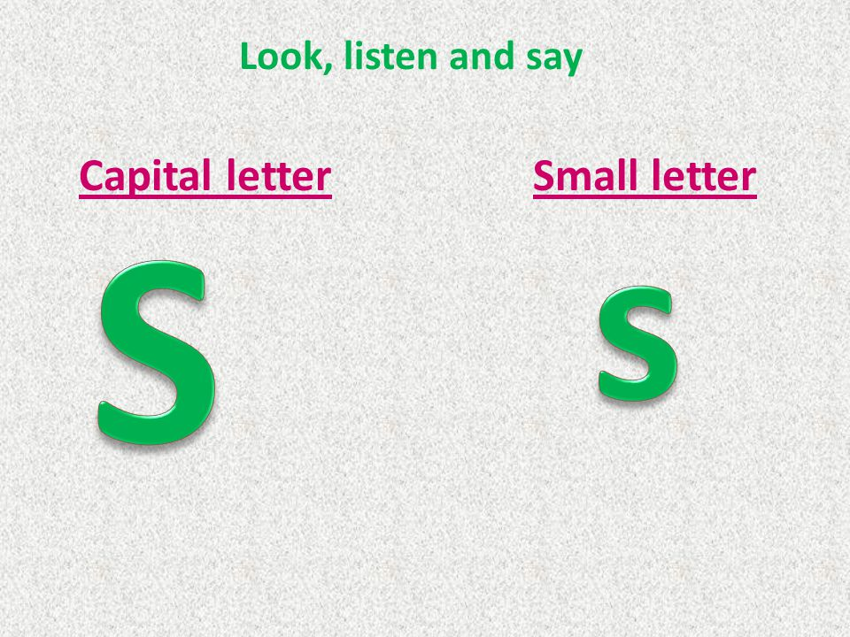 Look, listen and say Capital letter Small letter S s