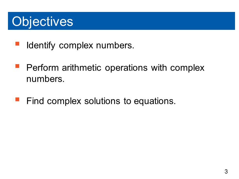 Objectives Identify complex numbers.