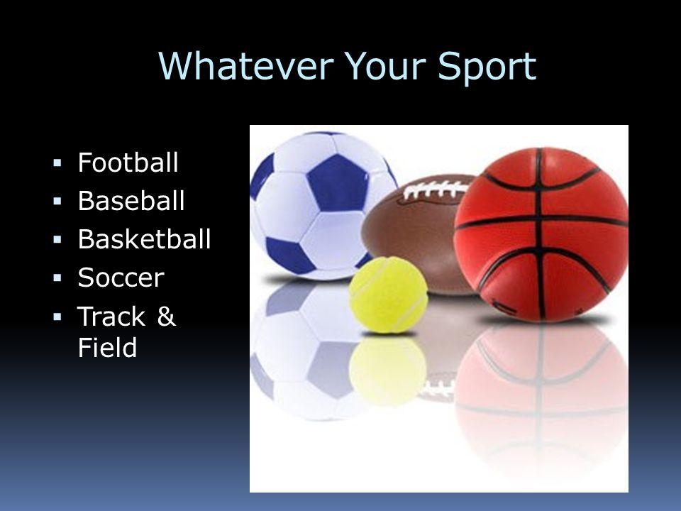 57bc8cd13 4 Whatever Your Sport Football Baseball Basketball Soccer Track   Field