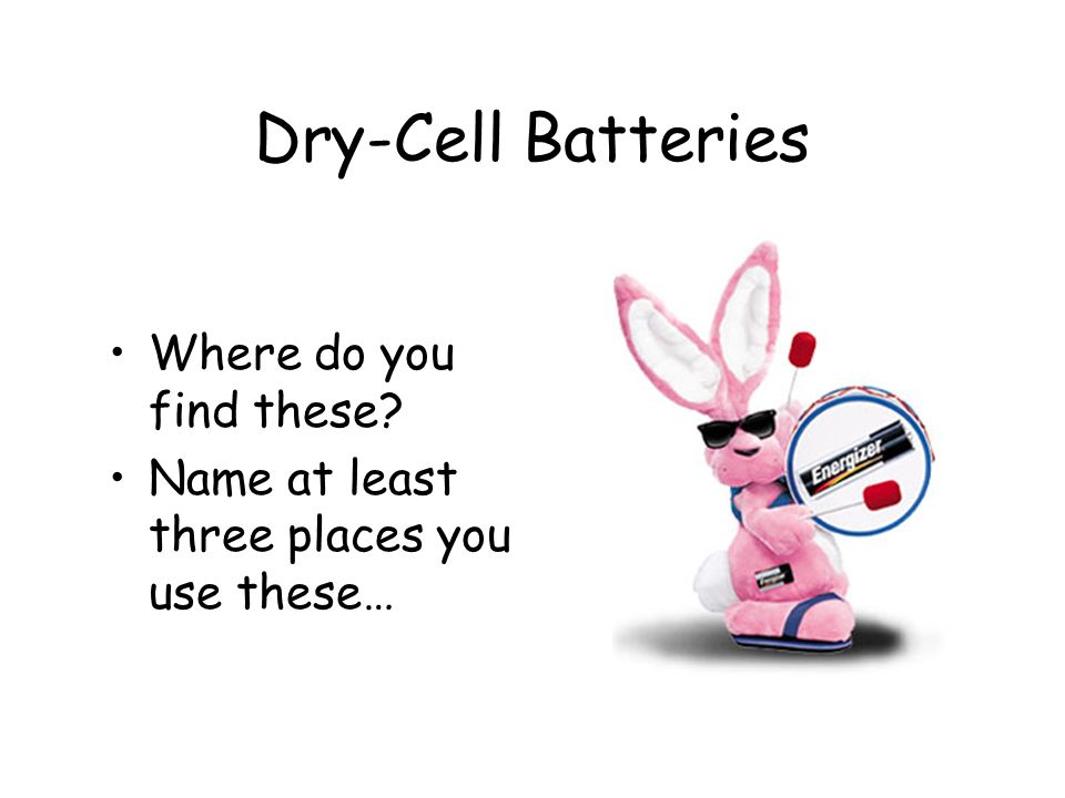 Dry-Cell Batteries Where do you find these