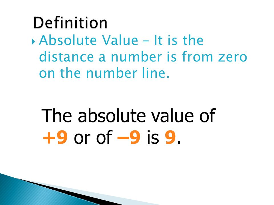 The absolute value of +9 or of –9 is 9. Definition