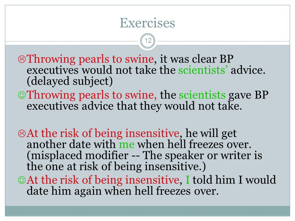 Exercises Throwing pearls to swine, it was clear BP executives would not take the scientists' advice. (delayed subject)