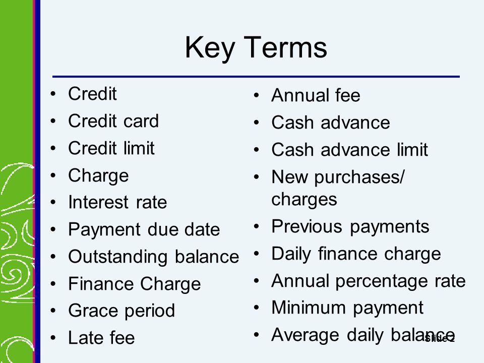 Key Terms Credit Annual fee Credit card Cash advance Credit limit