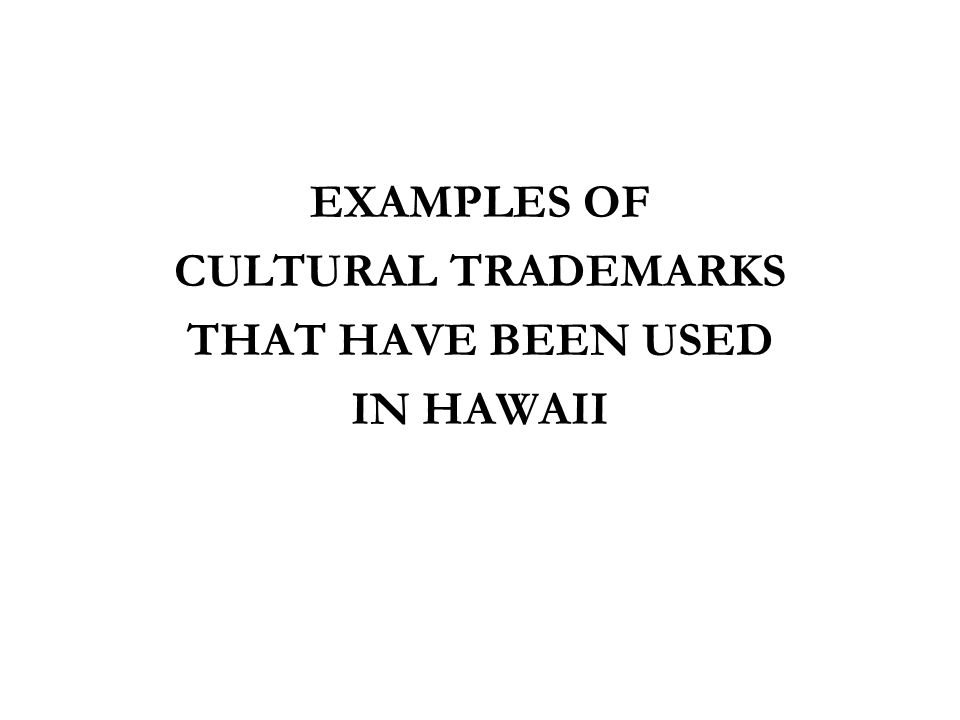 EXAMPLES OF CULTURAL TRADEMARKS THAT HAVE BEEN USED IN HAWAII