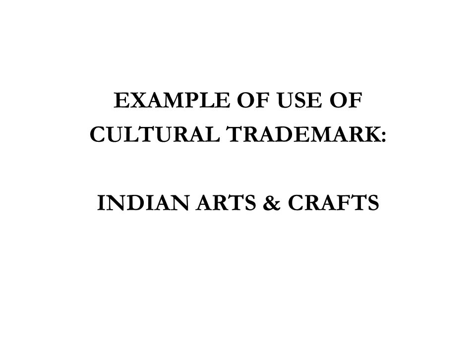 EXAMPLE OF USE OF CULTURAL TRADEMARK: INDIAN ARTS & CRAFTS