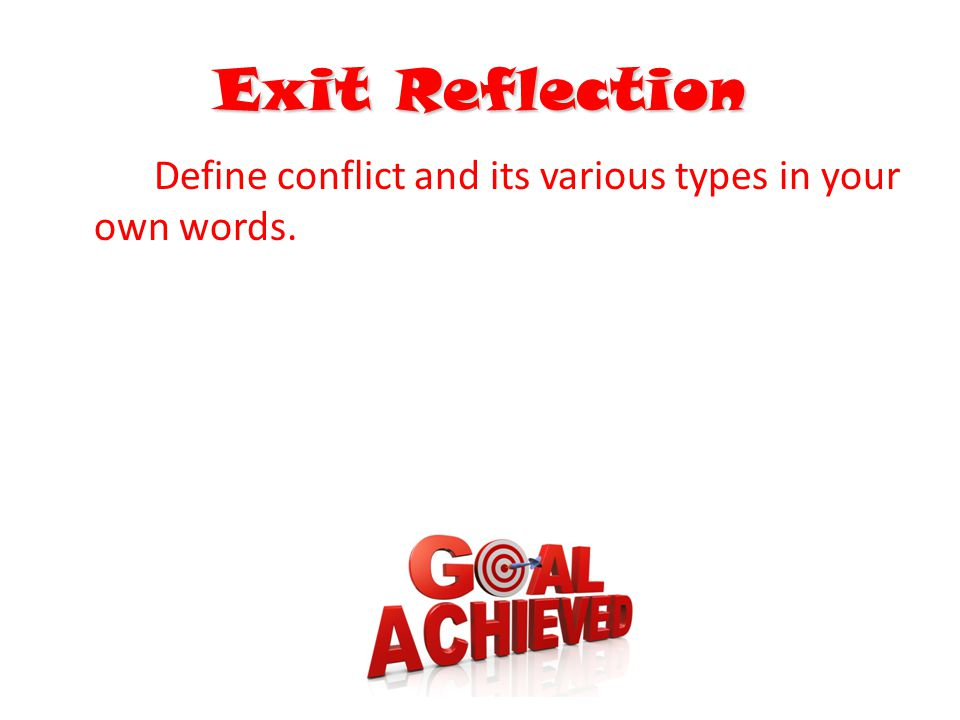 Exit Reflection Define conflict and its various types in your own words.