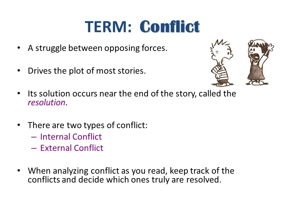 TERM: Conflict A struggle between opposing forces.