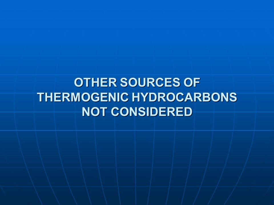 OTHER SOURCES OF THERMOGENIC HYDROCARBONS NOT CONSIDERED