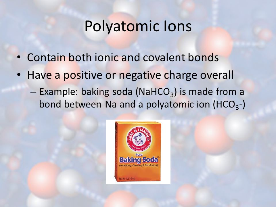 Polyatomic Ions Contain both ionic and covalent bonds