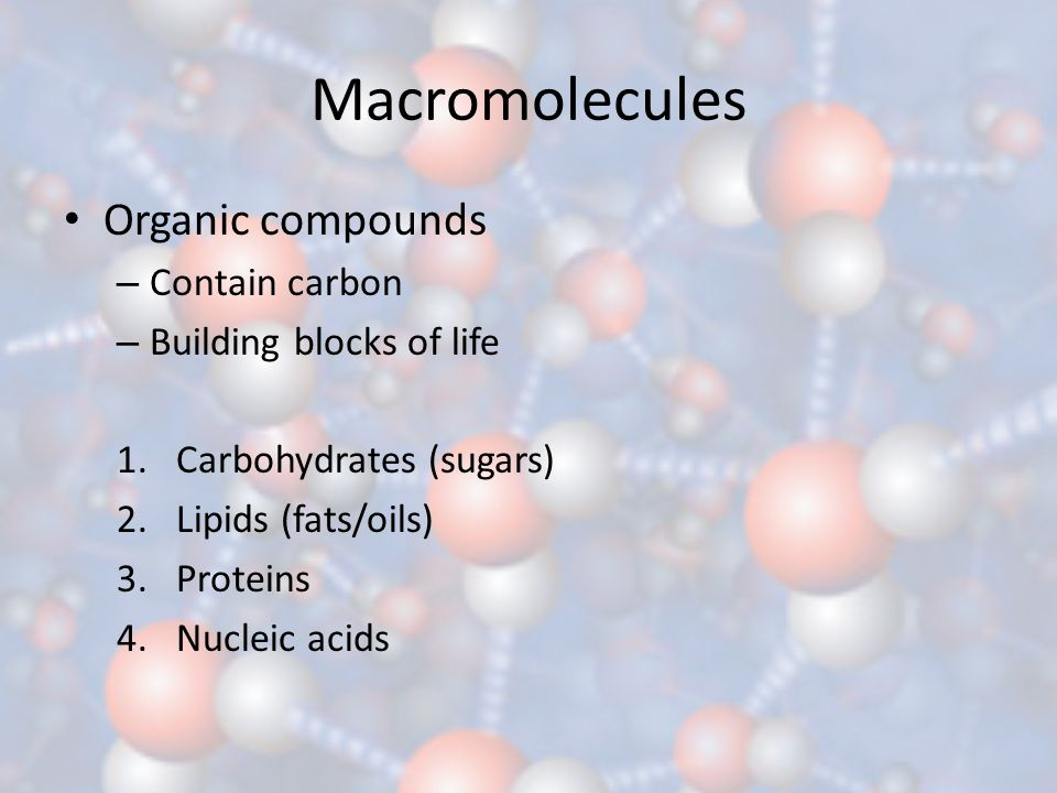 Macromolecules Organic compounds Contain carbon