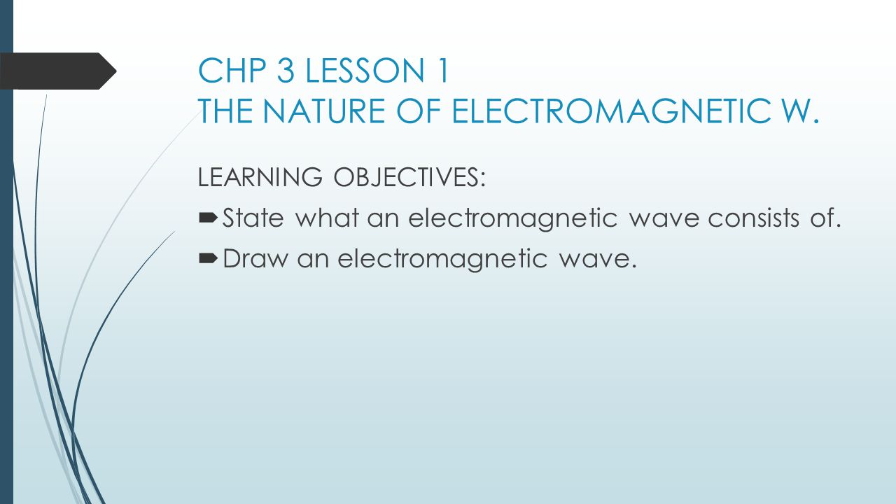 CHP 3 LESSON 1 THE NATURE OF ELECTROMAGNETIC W.