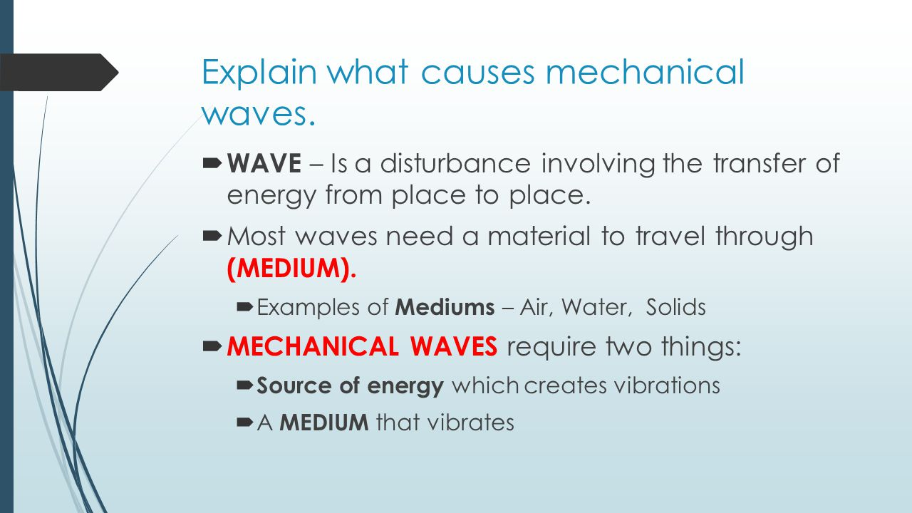 Explain what causes mechanical waves.