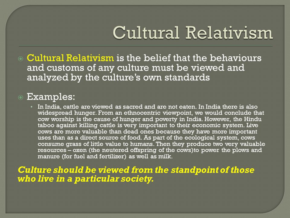 ethnocentrism and cultural relativism essay Ethnocentrism & cultural relativism: the continuum essay in the world of cultural studies, there is a balance - ethnocentrism & cultural relativism: the continuum essay introduction there is a balance, especially, in the continuum of the relationship between the concepts of cultural relativism and ethnocentrism.