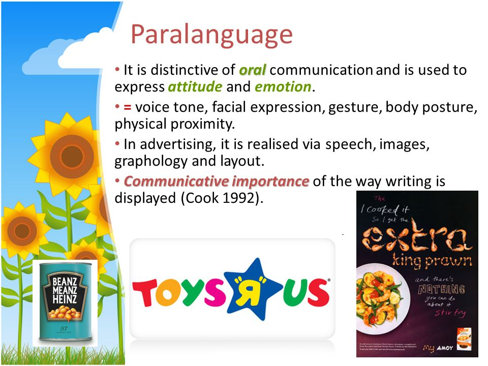 Paralanguage It is distinctive of oral communication and is used to express attitude and emotion.