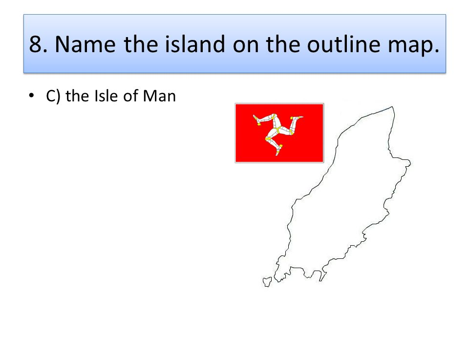 8. Name the island on the outline map.