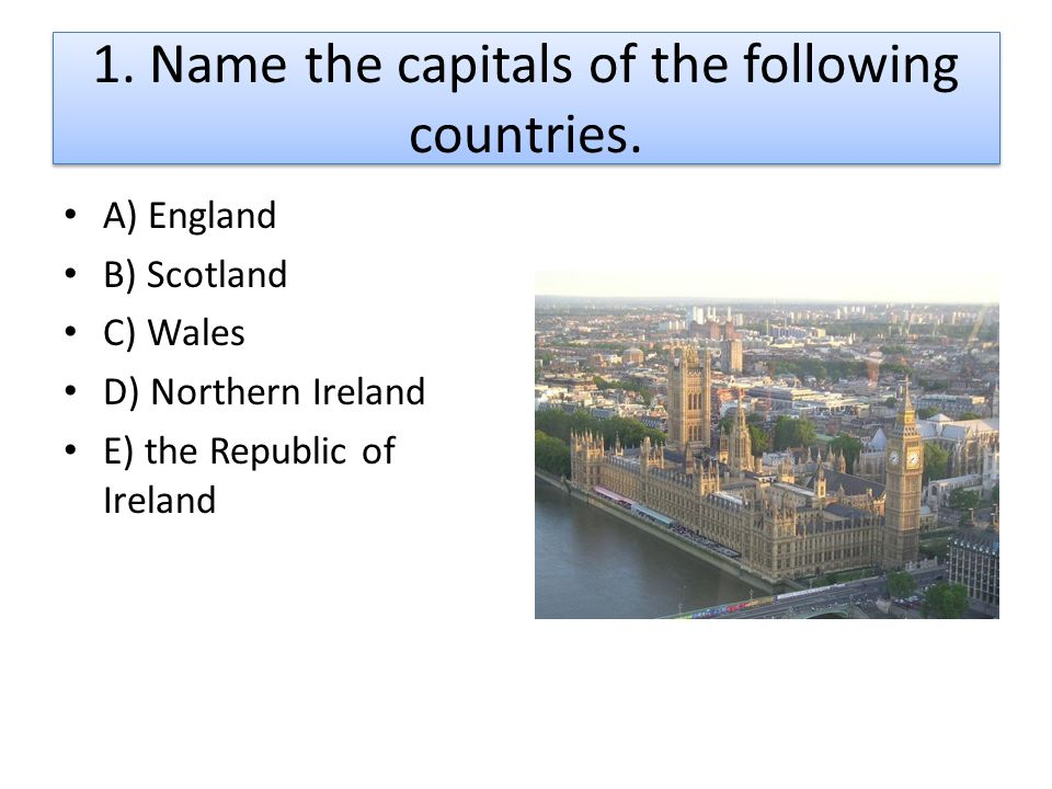 1. Name the capitals of the following countries.