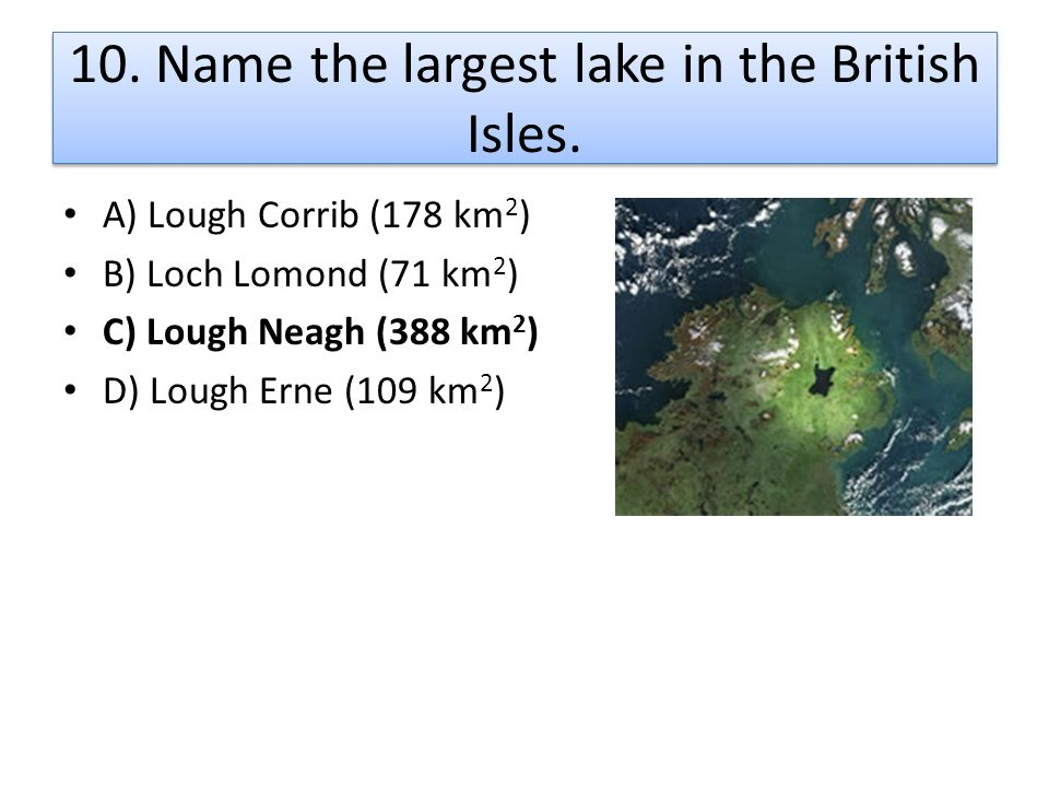 10. Name the largest lake in the British Isles.