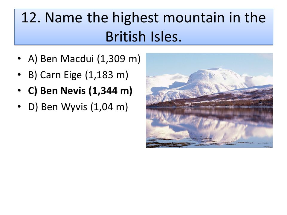 12. Name the highest mountain in the British Isles.