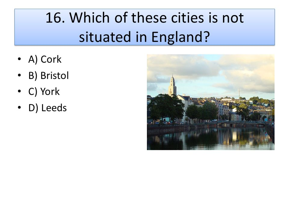 16. Which of these cities is not situated in England