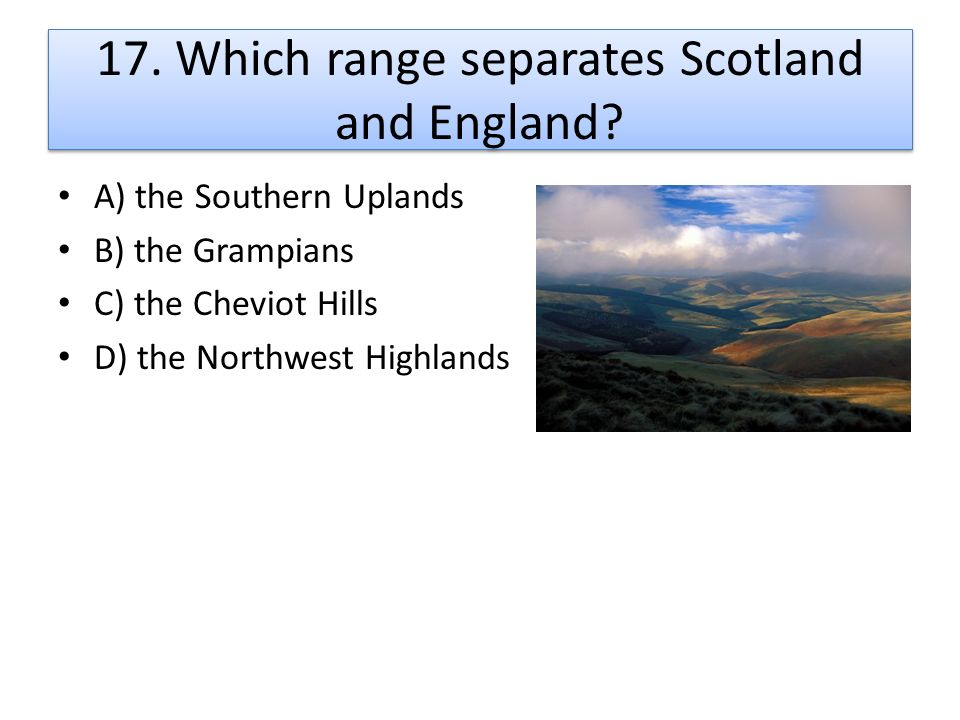 17. Which range separates Scotland and England