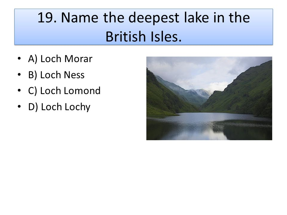 19. Name the deepest lake in the British Isles.