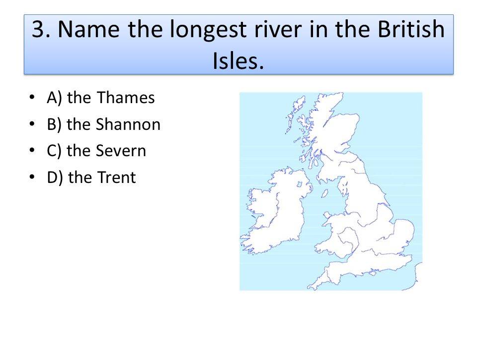 3. Name the longest river in the British Isles.