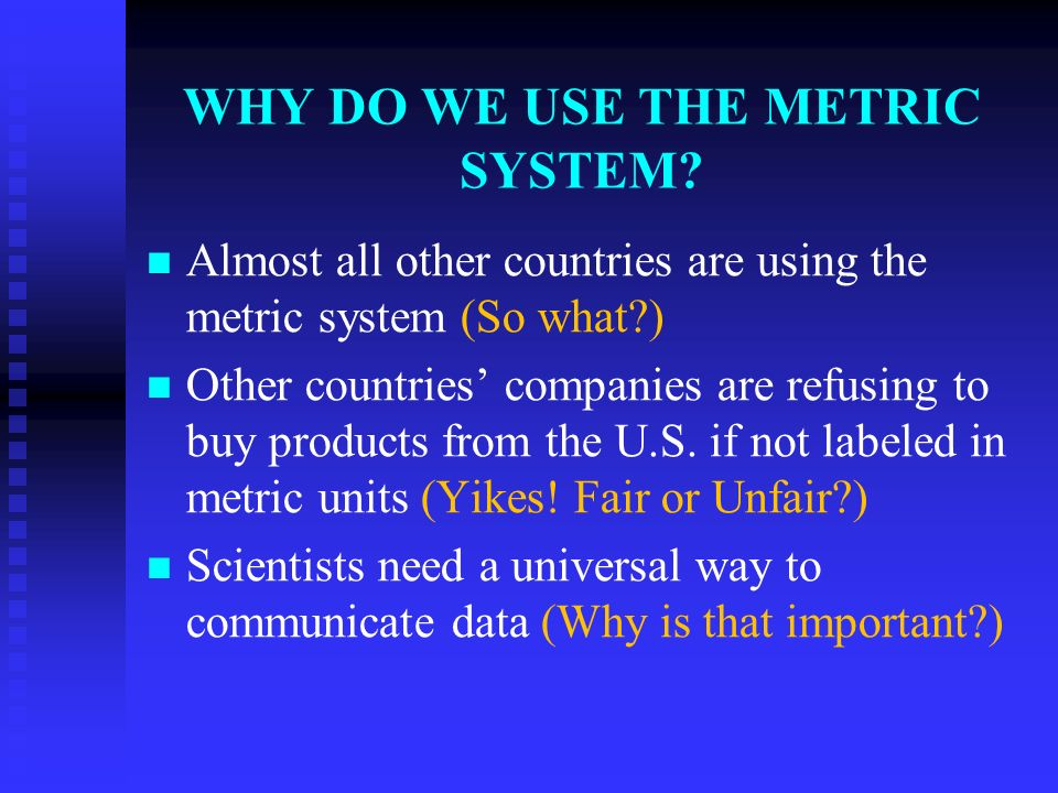 WHY DO WE USE THE METRIC SYSTEM