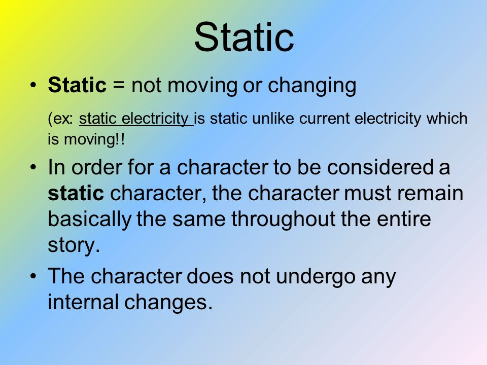 Static Static = not moving or changing