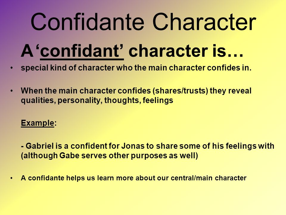 Confidante Character A 'confidant' character is… special kind of character who the main character confides in.