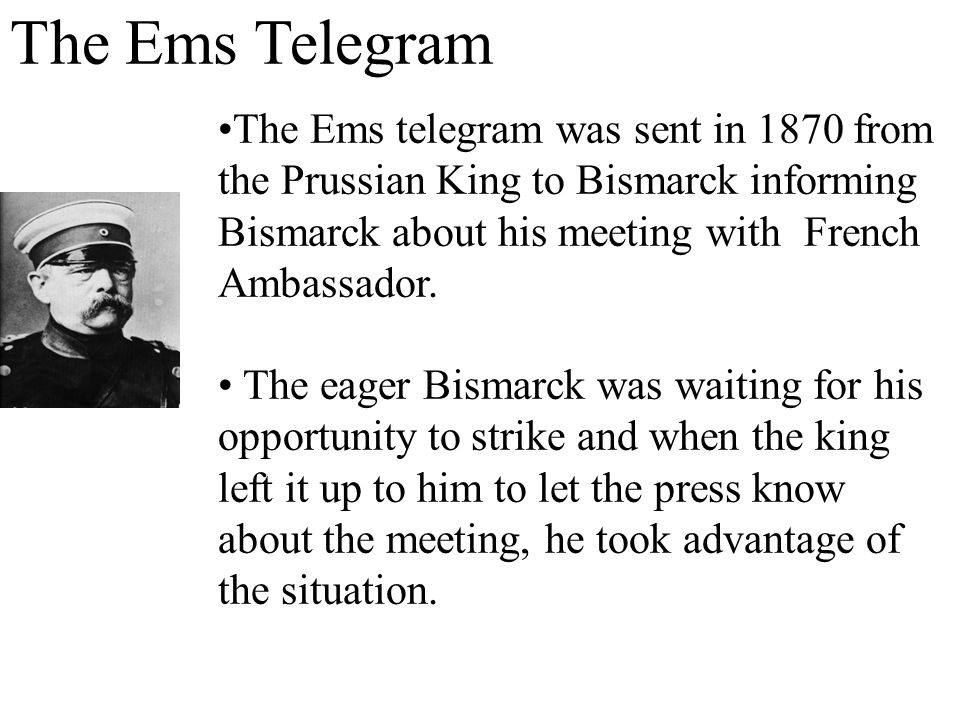 The Ems Telegram The Ems telegram was sent in 1870 from the Prussian King to Bismarck informing Bismarck about his meeting with French Ambassador.