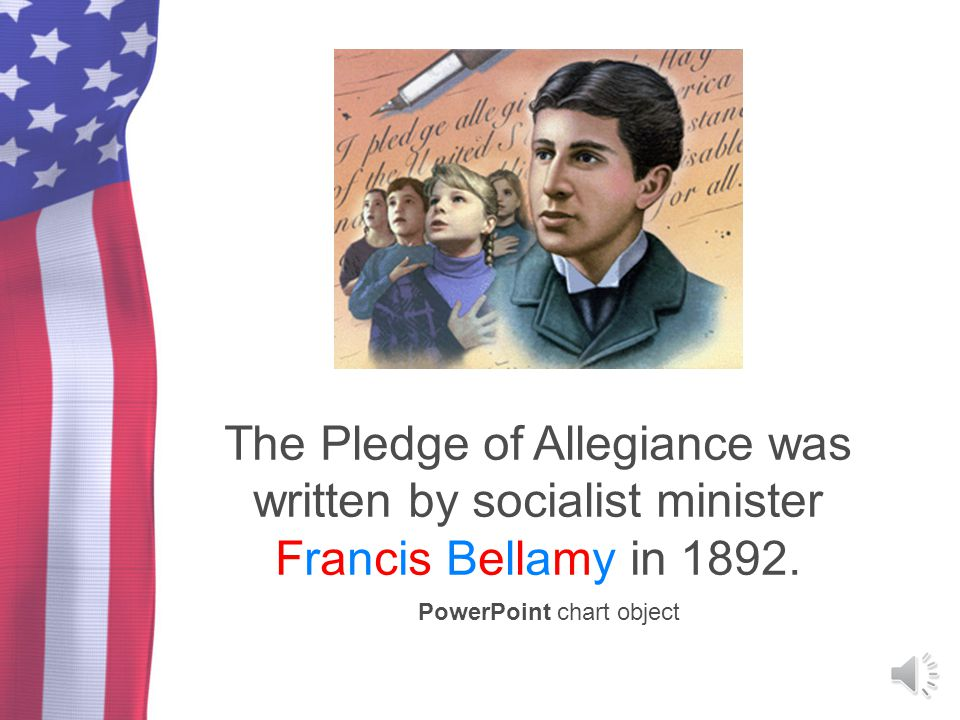 The Pledge of Allegiance was written by socialist minister Francis Bellamy in 1892.