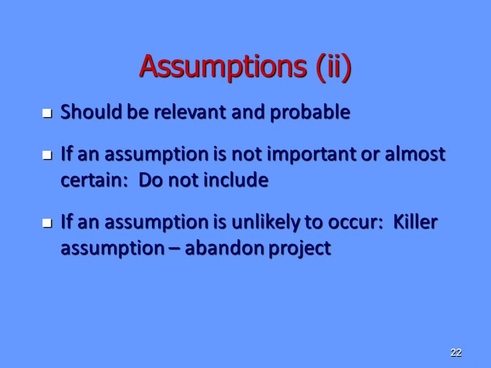 Assumptions (ii) Should be relevant and probable