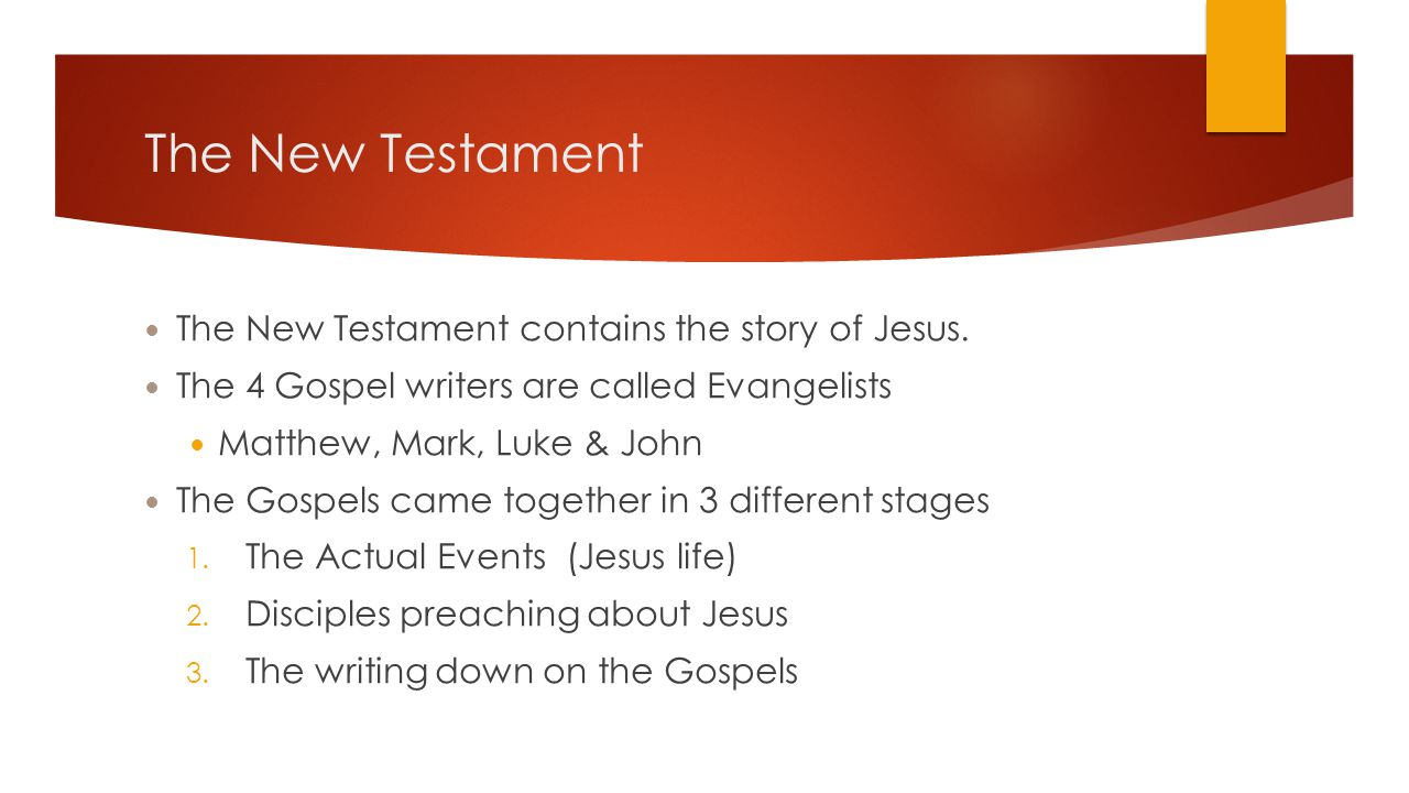 The New Testament The New Testament contains the story of Jesus.
