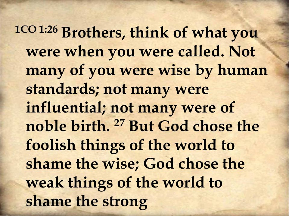 1CO 1:26 Brothers, think of what you were when you were called