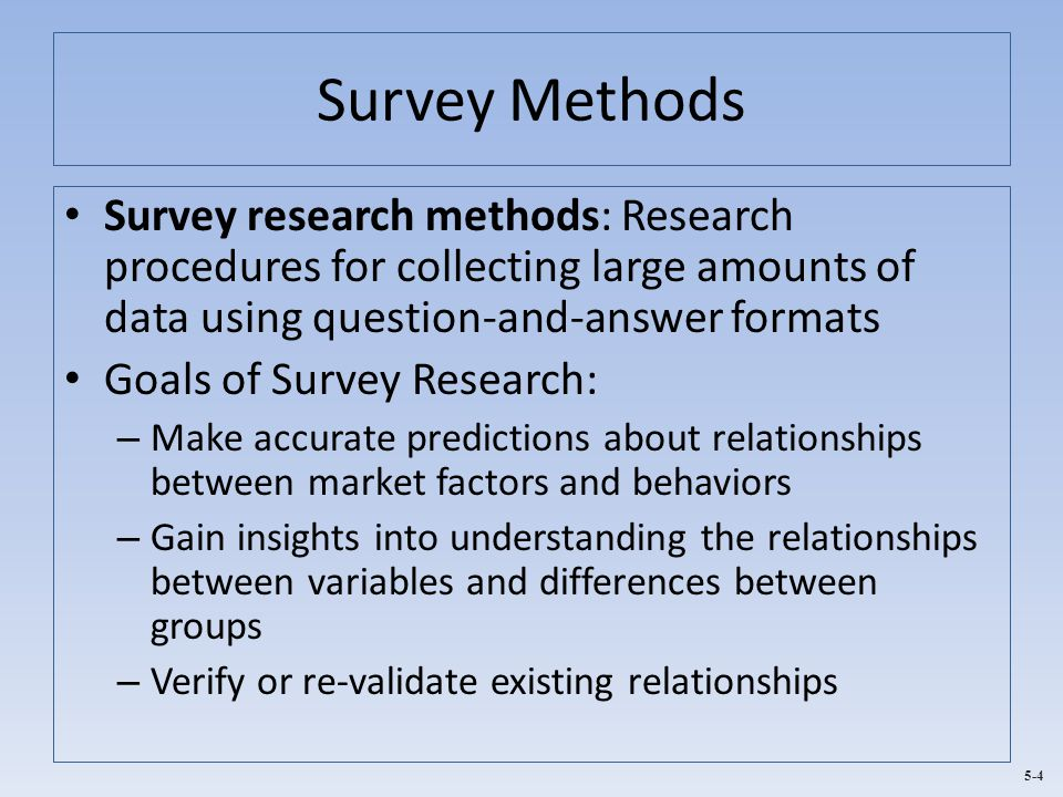 Survey Methods Survey research methods: Research procedures for collecting large amounts of data using question-and-answer formats.