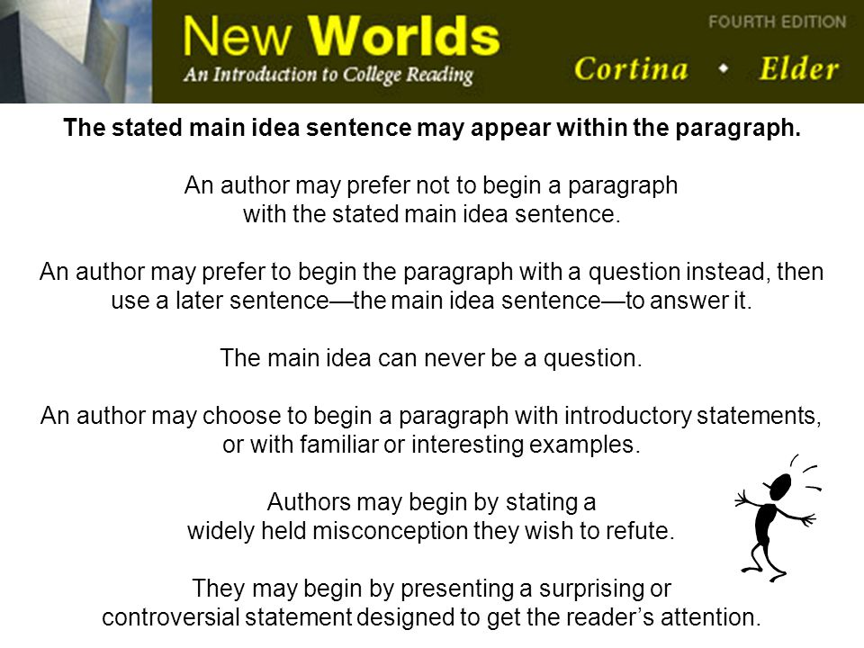 The stated main idea sentence may appear within the paragraph.
