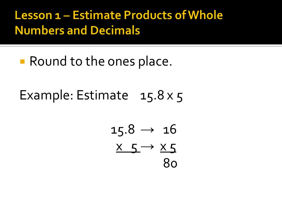 Lesson 1 – Estimate Products of Whole Numbers and Decimals