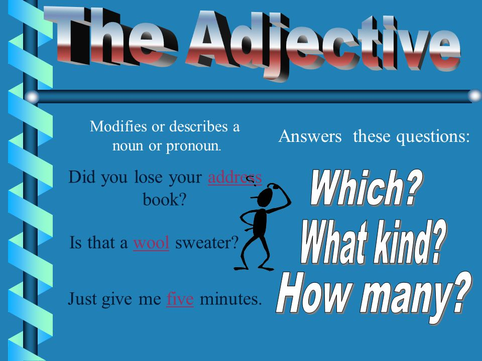 The Adjective Which What kind How many Answers these questions: