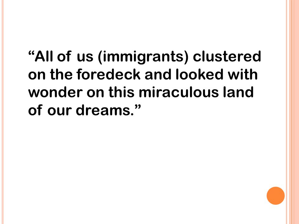 All of us (immigrants) clustered on the foredeck and looked with wonder on this miraculous land of our dreams.