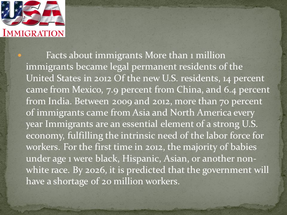 Facts about immigrants More than 1 million immigrants became legal permanent residents of the United States in 2012 Of the new U.S.